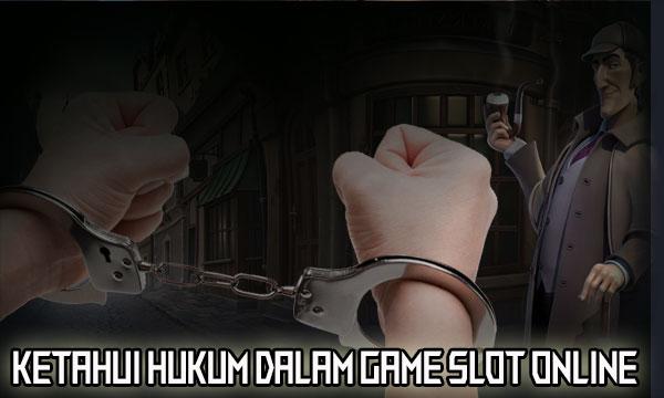Ketahui Hukum Dalam Game Slot Online